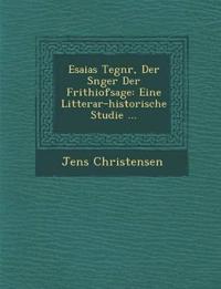 Esaias Tegn¿r, Der S¿nger Der Frithiofsage: Eine Litterar-historische Studie ...