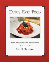 Fancy Fast Food: Ironic Recipes with No Bun Intended