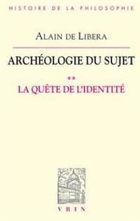 Archeologie Du Sujet: II La Quete de L'Identite
