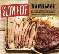 Slow Fire: The Beginner's Guide to Lip-Smacking Barbecue