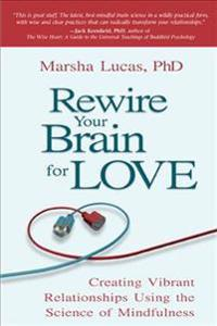 Rewire Your Brain for Love: Creating Vibrant Relationships Using the Science of Mindfulness