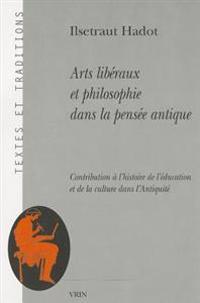 Arts Liberaux Et Philosophie Dans La Pensee Antique: Contribution A L'Histoire de L'Education Et de La Culture Dans L'Antiquite