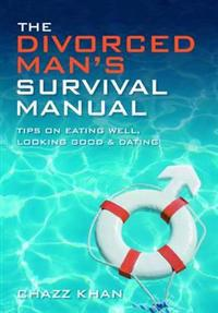 Divorced mans survival manual - tips on eating well, looking good and datin