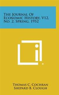 The Journal of Economic History, V12, No. 2, Spring, 1952