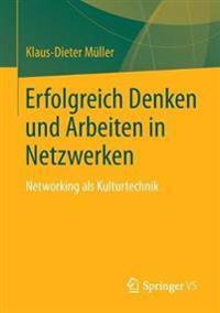 Erfolgreich Denken Und Arbeiten in Netzwerken: Networking ALS Kulturtechnik
