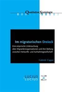 Im Migratorischen Dreieck: Eine Empirische Untersuchung Ber Migrantenorganisationen Und Ihre Stellung Zwischen Herkunfts- Und Aufnahmegesellschaf