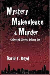 Mystery, Malevolence & Murder: Collected Stories - Volume One: Collected Stories - Volume One
