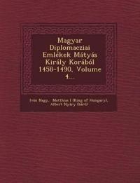 Magyar Diplomacziai Emlékek Mátyás Király Korából 1458-1490, Volume 4...