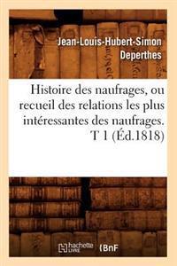 Histoire Des Naufrages, Ou Recueil Des Relations Les Plus Int�ressantes Des Naufrages. T 1 (�d.1818)