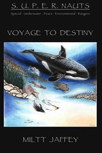 The S.U.P.E.R.Nauts/Special Underwater Peace and Environmental Rangers: A Voyage to Destiny