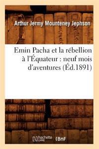 Emin Pacha Et La R�bellion � l'�quateur: Neuf Mois d'Aventures (�d.1891)