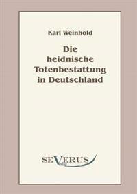 Die Heidnische Totenbestattung in Deutschland