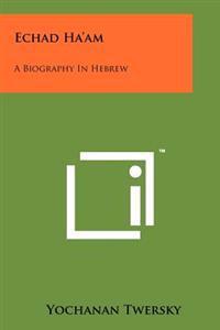 Echad Ha'am: A Biography in Hebrew