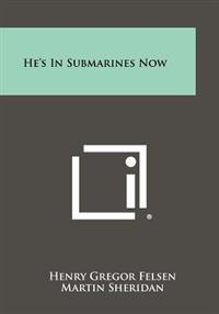 He's in Submarines Now