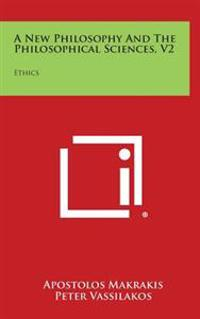 A New Philosophy and the Philosophical Sciences, V2: Ethics