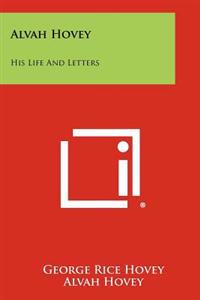 Alvah Hovey: His Life and Letters