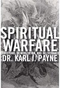 Spiritual Warfare: Christians, Demonization, and Deliverance