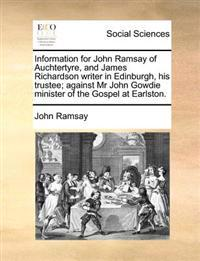 Information for John Ramsay of Auchtertyre, and James Richardson Writer in Edinburgh, His Trustee; Against MR John Gowdie Minister of the Gospel at Ea