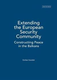 Extending the European Security Community: Constructing Peace in the Balkans