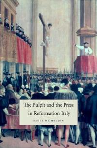 The Pulpit and the Press in Reformation Italy