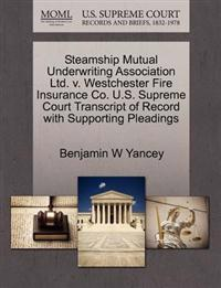 Steamship Mutual Underwriting Association Ltd. V. Westchester Fire Insurance Co. U.S. Supreme Court Transcript of Record with Supporting Pleadings