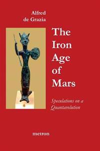 The Iron Age of Mars: Speculations on a Quantavolution and Catastrophe in the Greater Mediterranean Region...