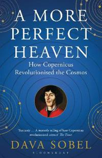 More perfect heaven - how copernicus revolutionised the cosmos