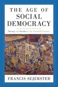 The Age of Social Democracy: Norway and Sweden in the Twentieth Century