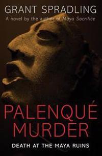 Palenque Murder: Death at the Maya Ruins