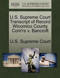 U.S. Supreme Court Transcript of Record Wicomico County Com'rs V. Bancroft
