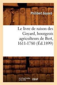 Le Livre de Raison Des Goyard, Bourgeois Agriculteurs de Bert, 1611-1780 (Ed.1899)