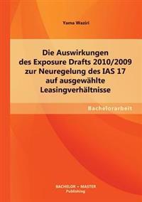 Die Auswirkungen Des Exposure Drafts 2010/2009 Zur Neuregelung Des IAS 17 Auf Ausgewahlte Leasingverhaltnisse
