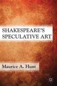 Shakespeare's Speculative Art