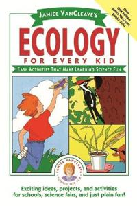 Janice VanCleave's Ecology for Every Kid: Easy Activities that Make Learnin