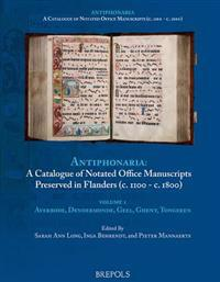Catalogue of Notated Office Manuscripts Preserved in Flanders (C.1100 - C. 1800): Volume 1: Averbode, Dendermonde, Diest, Geel, Ghent, Tongeren