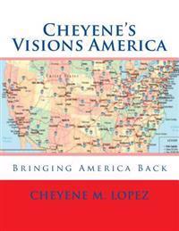 Cheyene's Visions America: Bringing America Back