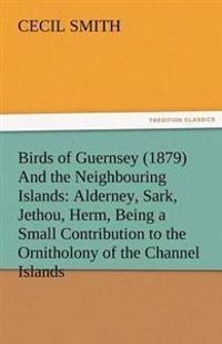 Birds of Guernsey (1879) and the Neighbouring Islands