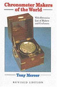 Chronometer Makers of the World: With Extensive List of Makers and Craftsmen