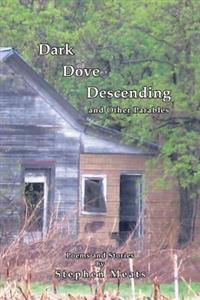 Dark Dove Descending and Other Parables