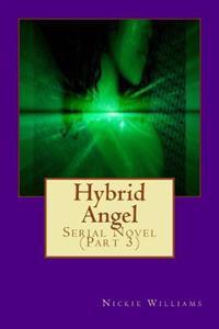 Hybrid Angel: Serial Novel (Part 3): Hybrid Angel: Serial Novel (Part 3)