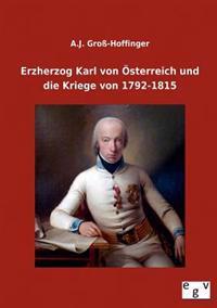 Erzherzog Karl Von Osterreich Und Die Kriege Von 1792-1815