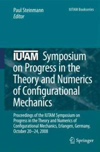 IUTAM Symposium on Progress in the Theory and Numerics of Configurational Mechanics