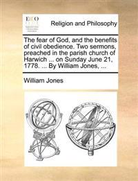 The Fear of God, and the Benefits of Civil Obedience. Two Sermons, Preached in the Parish Church of Harwich ... on Sunday June 21, 1778. ... by William Jones,