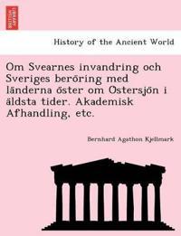 Om Svearnes Invandring Och Sveriges Bero Ring Med La Nderna O Ster Om O Stersjo N I a Ldsta Tider. Akademisk Afhandling, Etc.