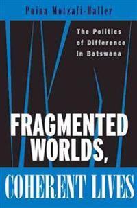 Fragmented Worlds, Coherent Lives