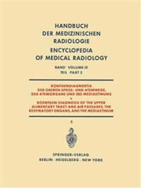 Rontgendiagnostik der Oberen Speise- und Atemwege, der Atemorgane und des Mediastinums Teil 2 / Roentgen Diagnosis of the Upper Alimentary Tract and Air Passages, the Respiratory Organs, and the Mediastinum Part 2