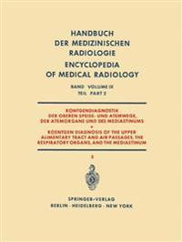Rontgendiagnostik der Oberen Speise- und Atemwege, der Atemorgane und des Mediastinums Teil 2 / Roentgen Diagnosis of the Upper Alimentary Tract and Air Passages, the Respiratory Organs, and the Mediastinum Part 2