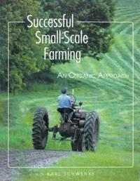 Successful Small-Scale Farming: An Organic Approach
