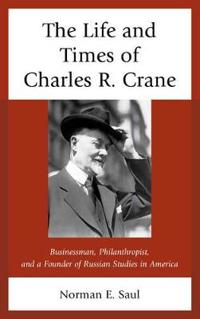 The Life and Times of Charles R. Crane, 1858-1939