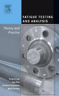 Fatigue testing and analysis - theory and practice